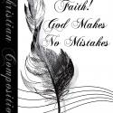 Have Faith!  God Makes No Mistakes