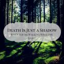 Death Is Just a Shadow