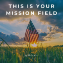 This Is Your Mission Field